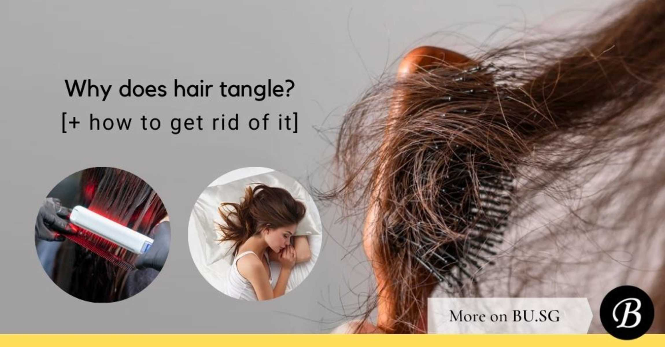 Why does Hair Tangle and 3 Things You Can do to Get Rid of Them