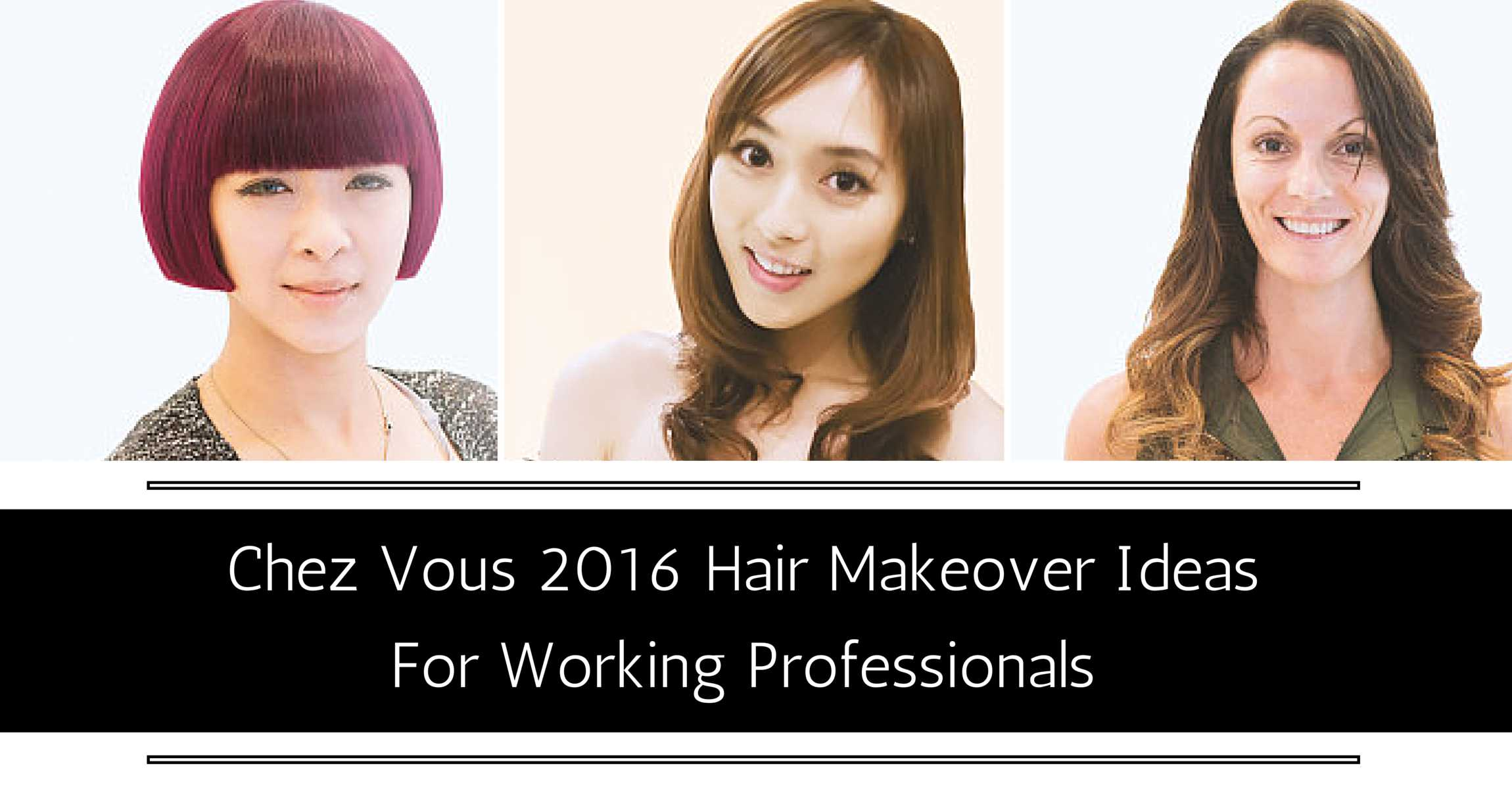 Chez Vous 2016 Hair Makeover Ideas for Working Professionals