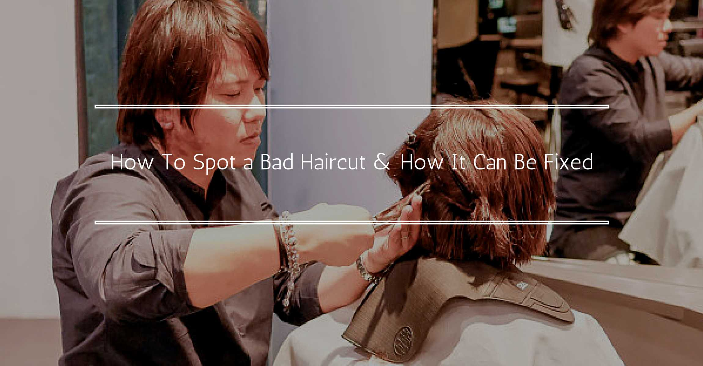 How to Spot a Bad Haircut... and How It Can Be Fixed!