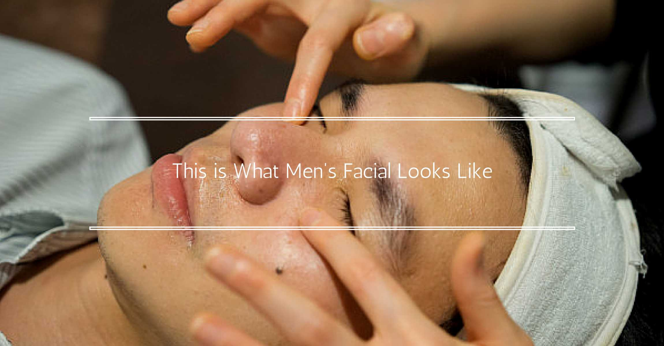 This is What Men's Facial Looks Like