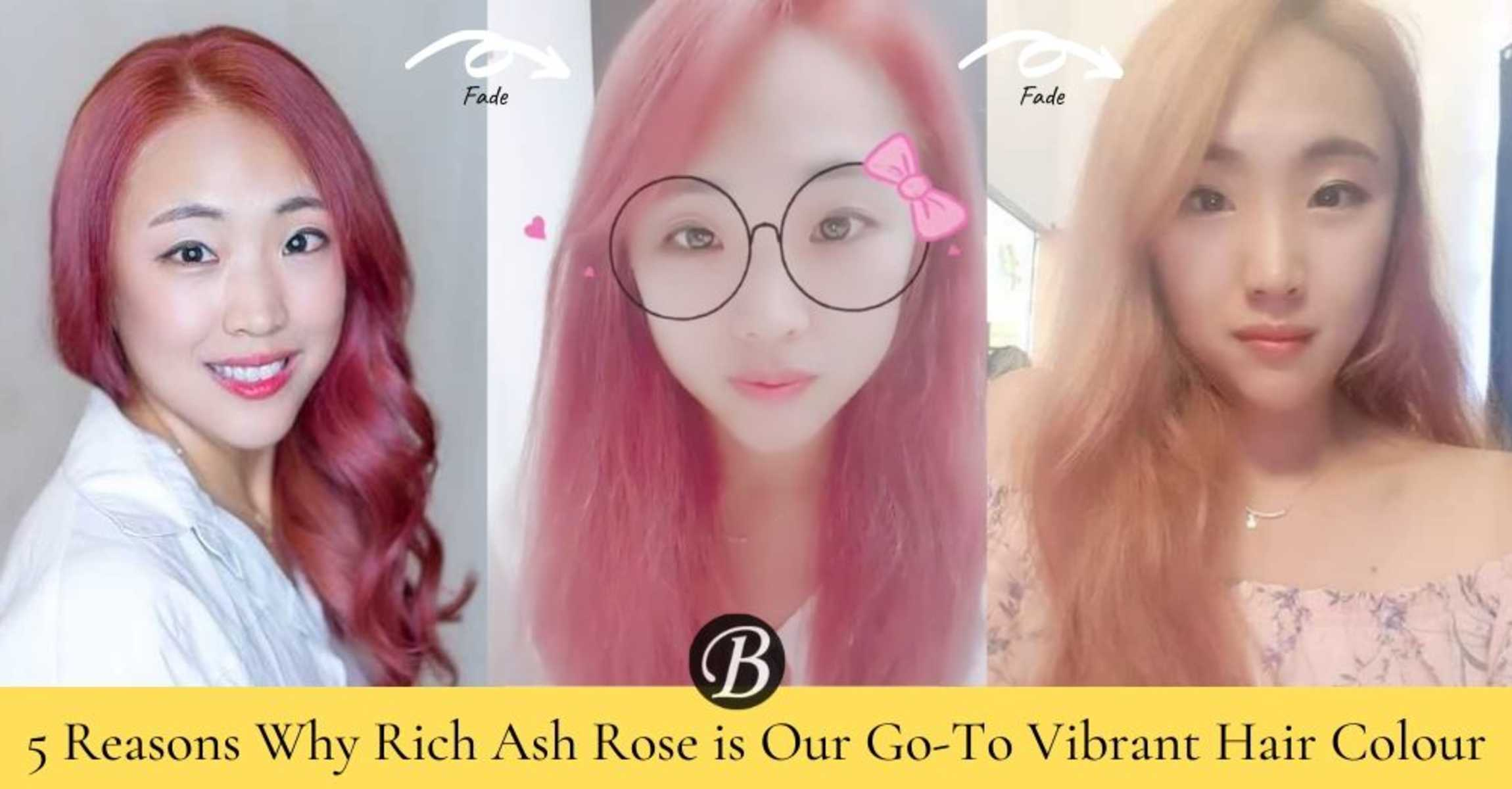 5 Reasons Why Rich Ash Rose is Our Favourite Vibrant Hair Colour for Asian Skin