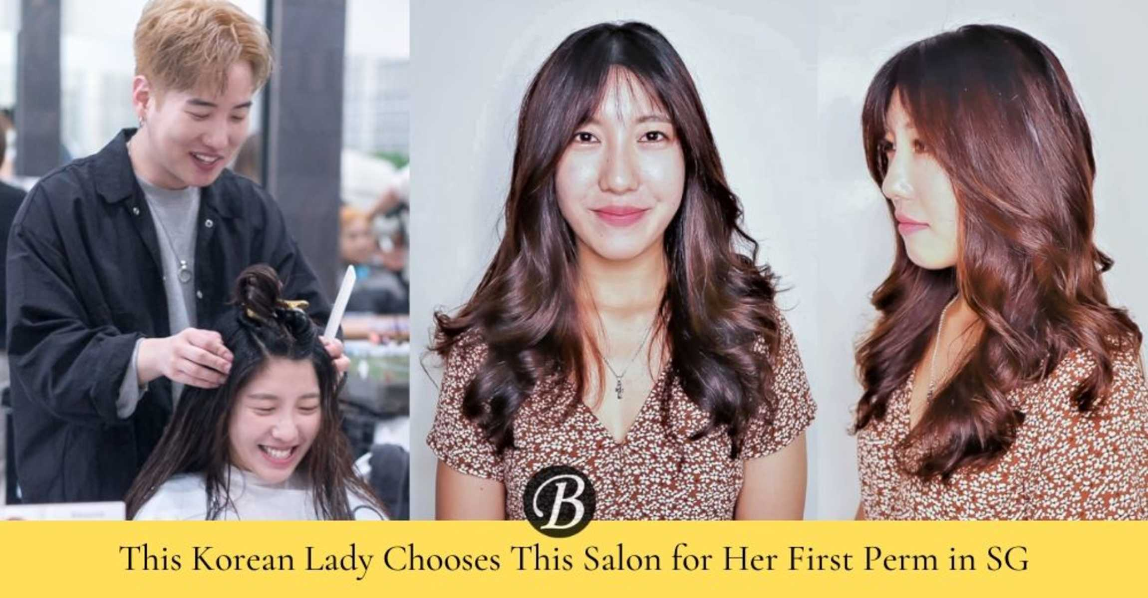 This Korean Lady Chooses This Salon for Her First Perm in Singapore