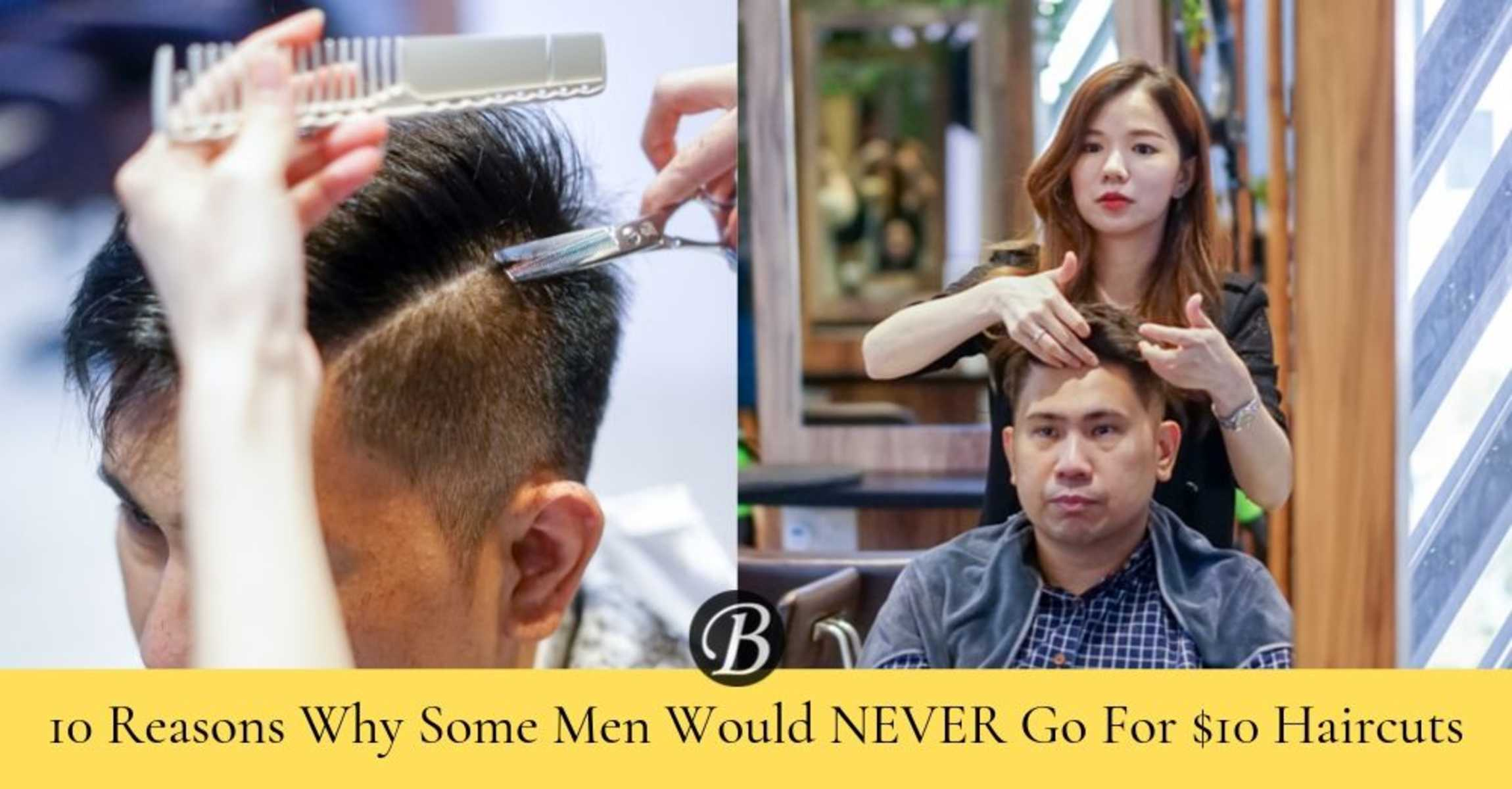 10 Reasons Why Some Men Would NEVER Go For $10 Haircuts