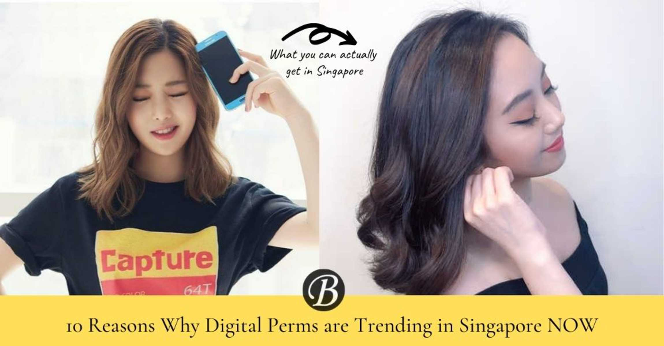 10 Reasons Why Digital Perm is Trending Among Young Women in Singapore