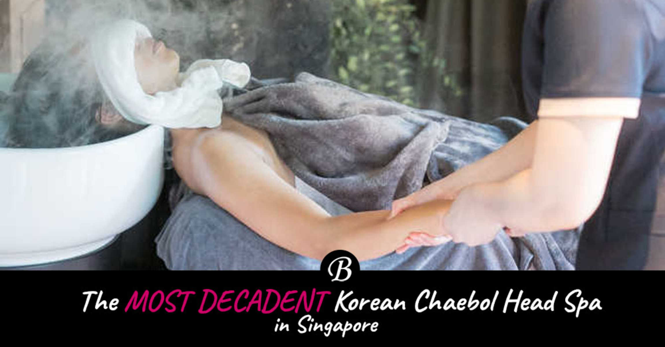 Experience The Decadent Chaebol Lifestyle with LeeKaJa's Heavenly Head Spa and Hair Treatment Here in Singapore!