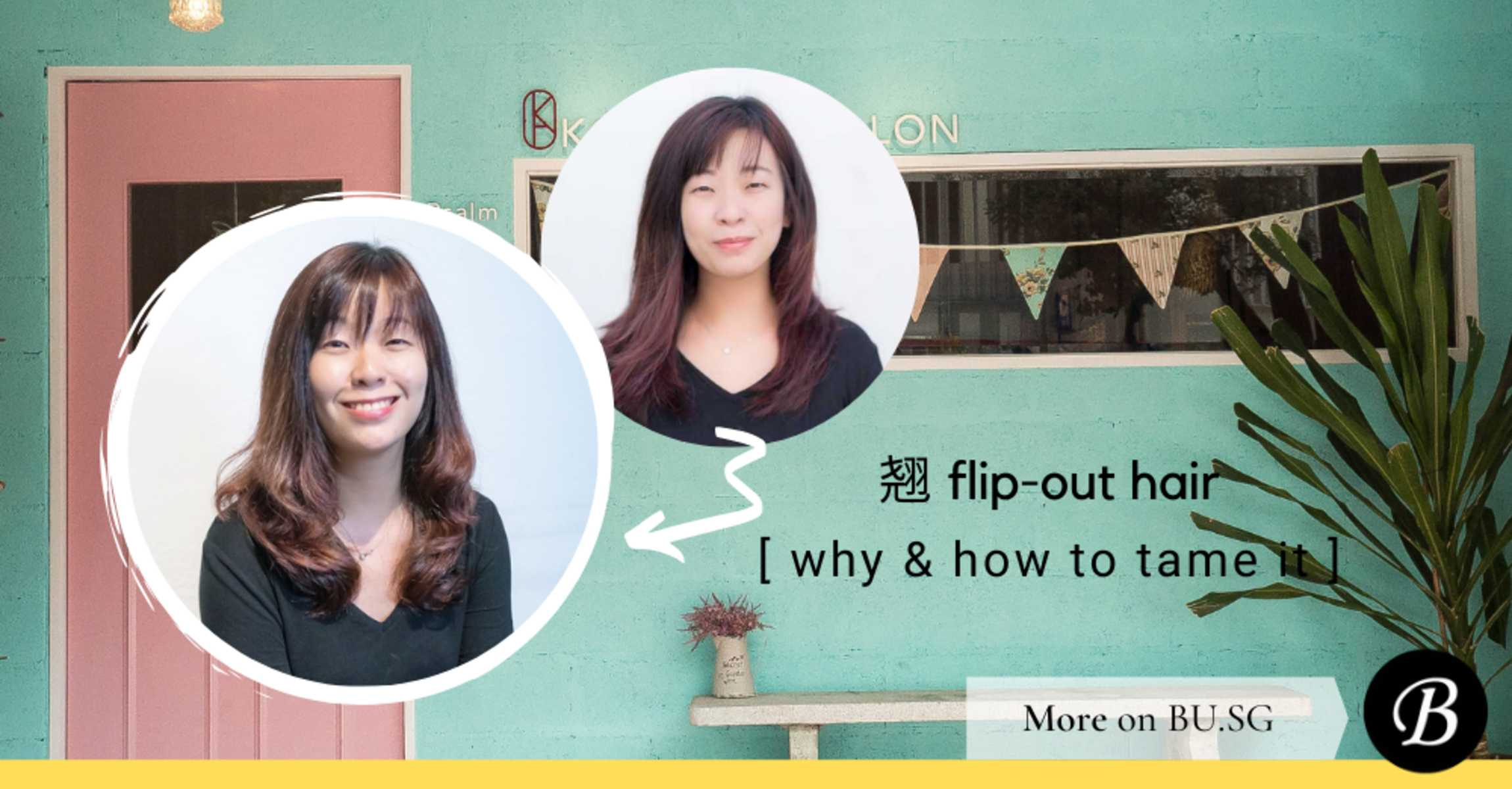 5 Reasons Why Your Hair Flips Outwards or Qiao 翘 and What This Psychologist Did to Tame It