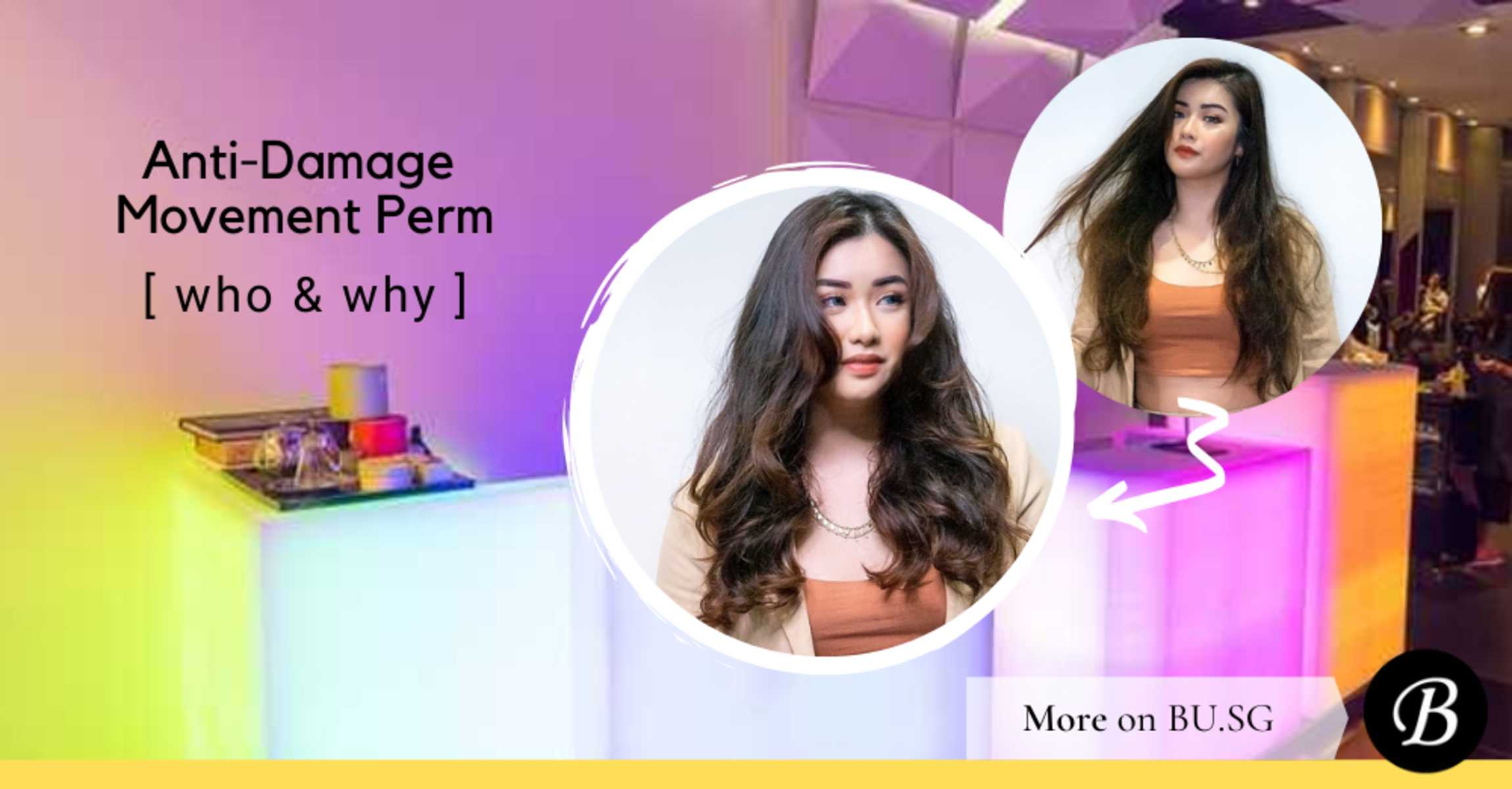 5 Reasons Why The Anti-Damage Movement Perm is the Best Perm for Singapore Girls Next Door