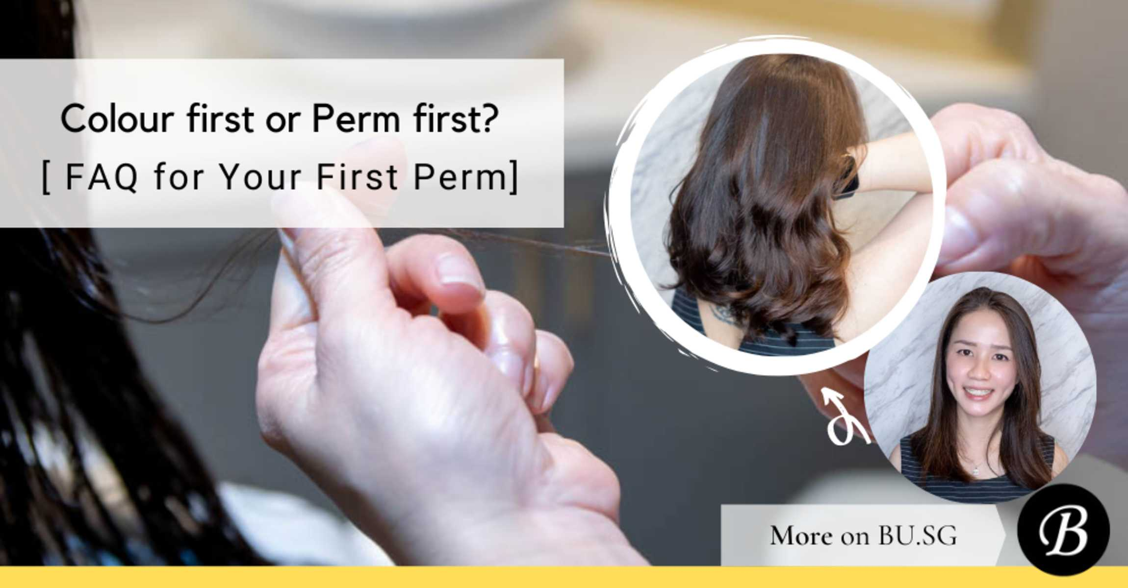 Perm First or Colour First? 7 Other FAQ for a Gorgeous First Perm!
