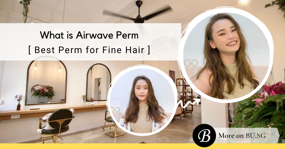What is the Airwave Perm and Why It is Most Suited for Women with Fine Hair