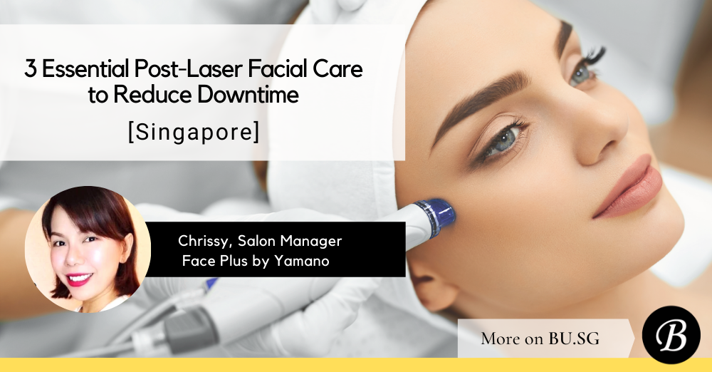 How to Take Care of Your Face after Laser Treatment to Reduce Downtime in Singapore